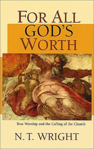 For All Gods Worth: True Worship and the Calling of the Church